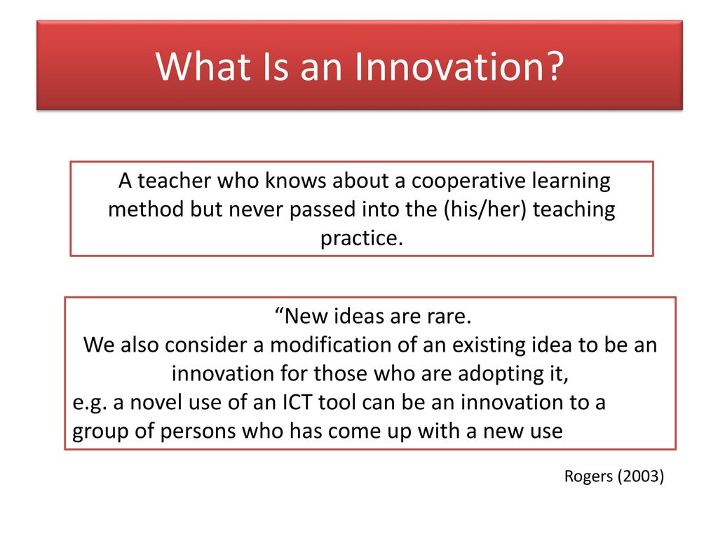 What Is an Innovation A teacher who knows about a cooperative learning method but never passed into the (his/her) teaching practice.