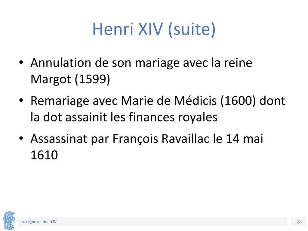 Henri XIV (suite) Annulation de son mariage avec la reine Margot (1599)