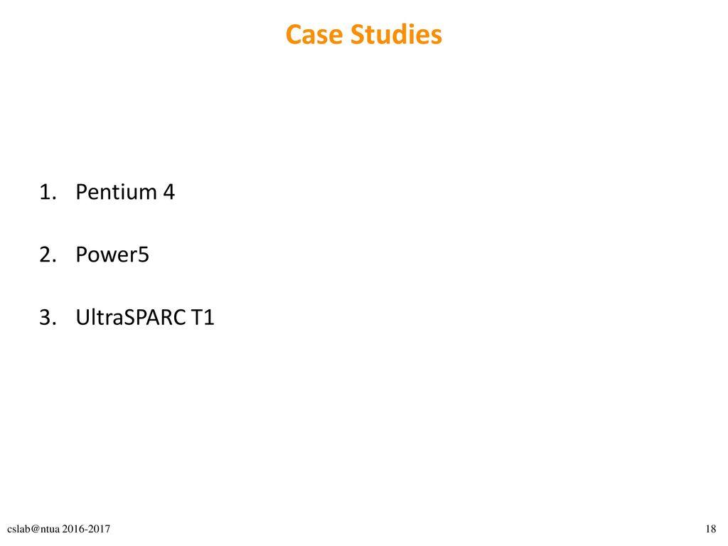 Case Studies Pentium 4 Power5 UltraSPARC T1