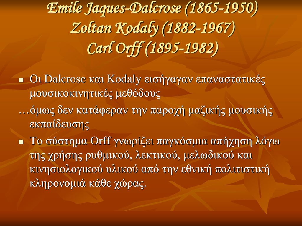 Emile Jaques-Dalcrose (1865-1950) Zoltan Kodaly (1882-1967) Carl Orff (1895-1982)