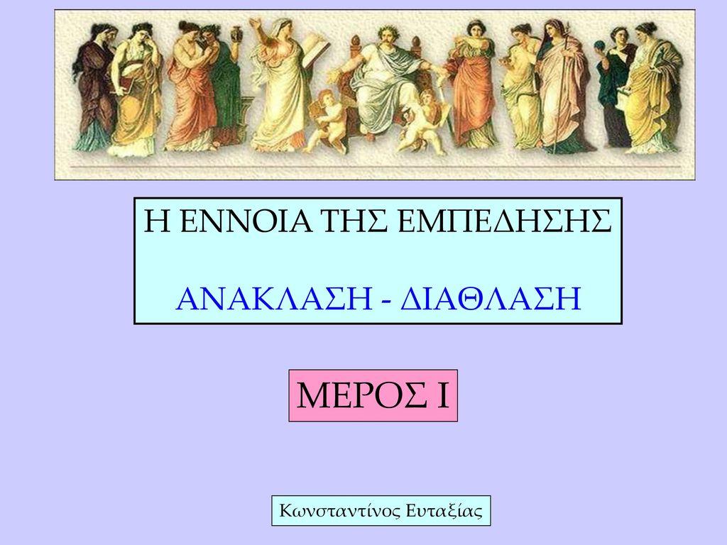 ΜΕΡΟΣ I H ENNOIA TΗΣ ΕΜΠΕΔΗΣΗΣ ΑΝΑΚΛΑΣΗ - ΔΙΑΘΛΑΣΗ