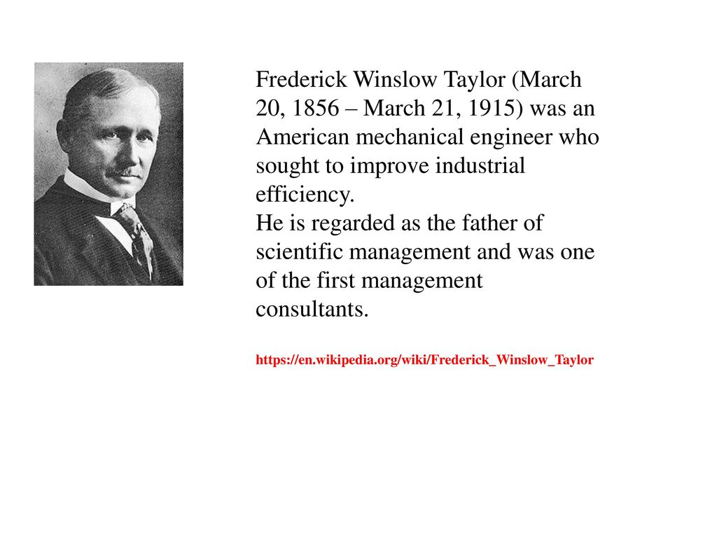 Frederick Winslow Taylor (March 20, 1856 – March 21, 1915) was an American mechanical engineer who sought to improve industrial efficiency.