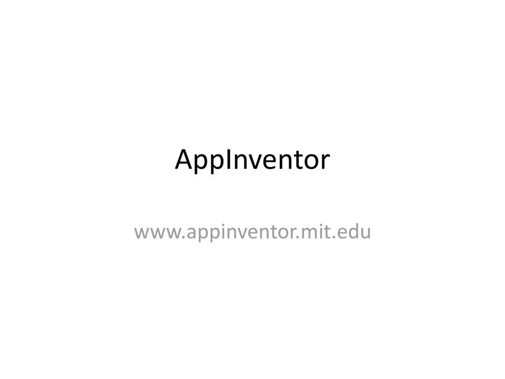 AppInventor www.appinventor.mit.edu