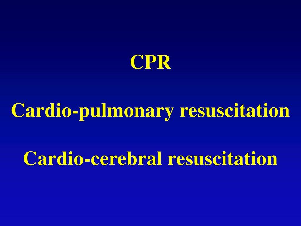 Cardio-pulmonary resuscitation Cardio-cerebral resuscitation