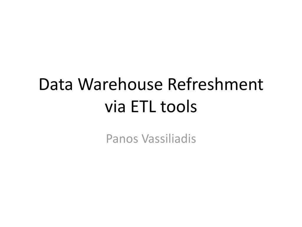 Data Warehouse Refreshment via ETL tools