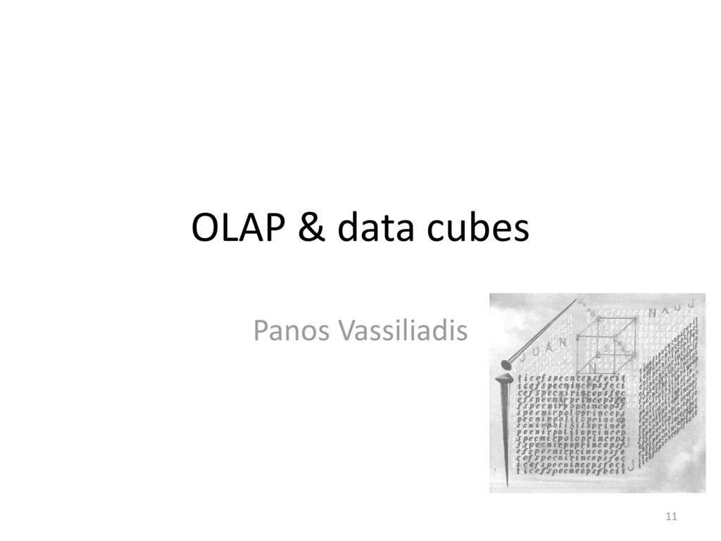 OLAP & data cubes Panos Vassiliadis