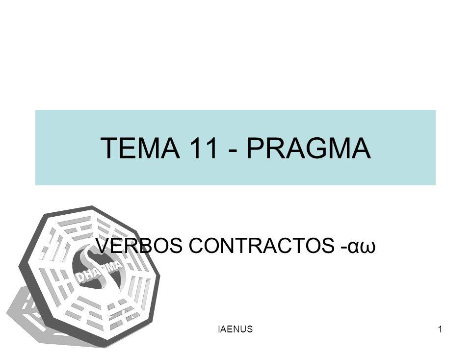 TEMA 11 - PRAGMA VERBOS CONTRACTOS -αω IAENUS