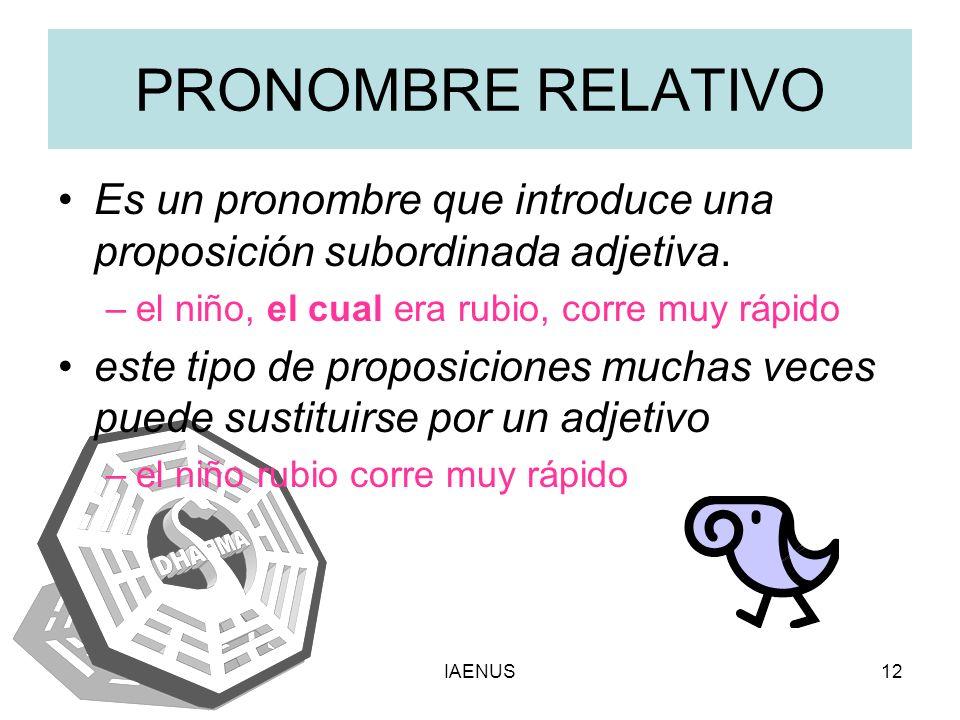 PRONOMBRE RELATIVO Es un pronombre que introduce una proposición subordinada adjetiva. el niño, el cual era rubio, corre muy rápido.