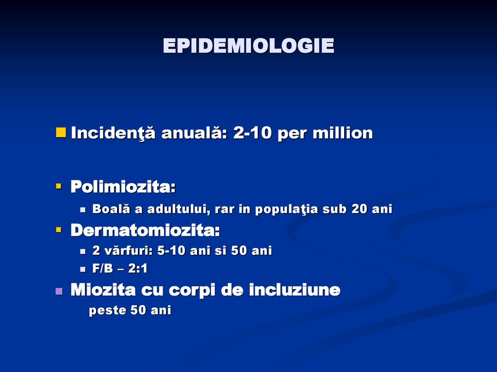EPIDEMIOLOGIE Incidenţă anuală: 2-10 per million Polimiozita: