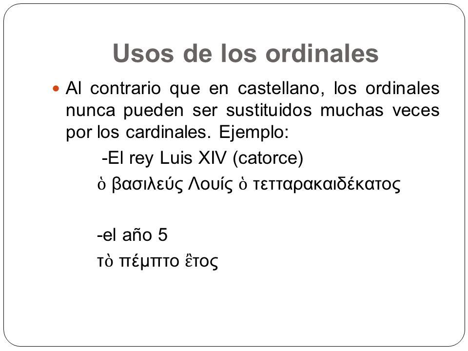 Usos de los ordinales Al contrario que en castellano, los ordinales nunca pueden ser sustituidos muchas veces por los cardinales. Ejemplo:
