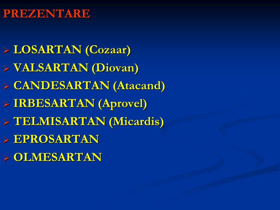 PREZENTARE LOSARTAN (Cozaar) VALSARTAN (Diovan) CANDESARTAN (Atacand) IRBESARTAN (Aprovel) TELMISARTAN (Micardis)