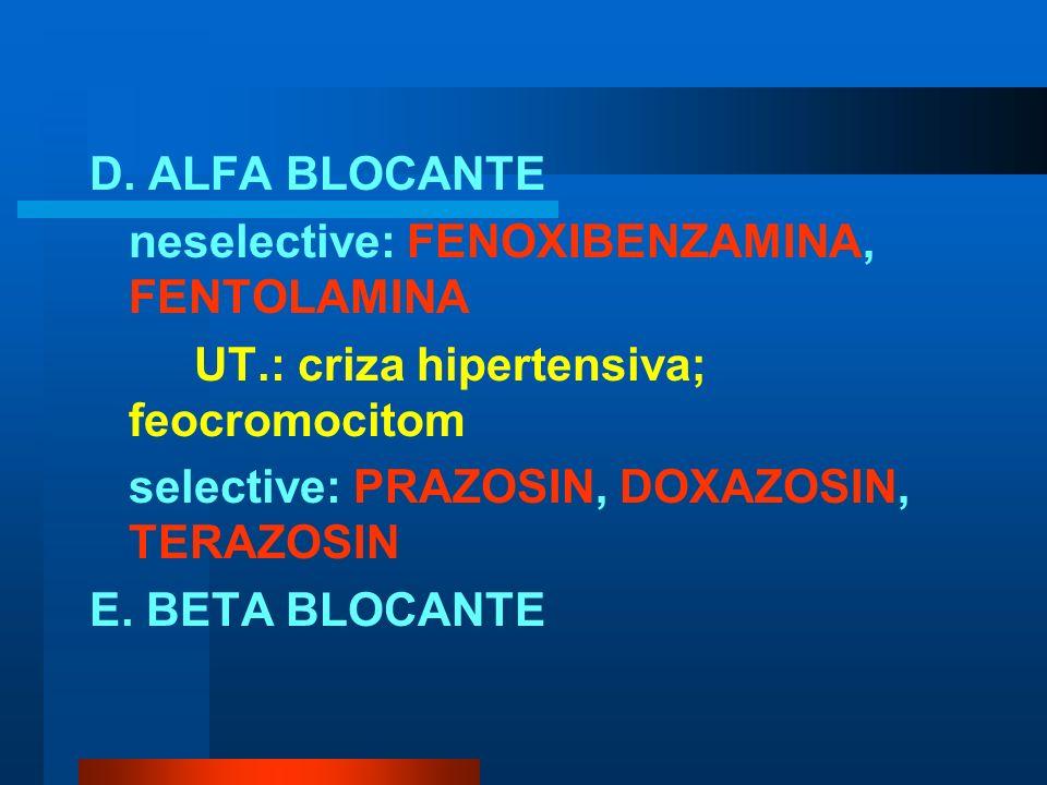 D. ALFA BLOCANTE neselective: FENOXIBENZAMINA, FENTOLAMINA. UT.: criza hipertensiva; feocromocitom.