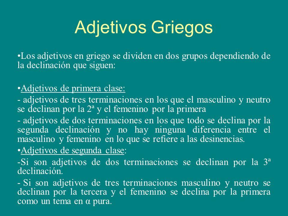 Adjetivos GriegosLos adjetivos en griego se dividen en dos grupos dependiendo de la declinación que siguen: