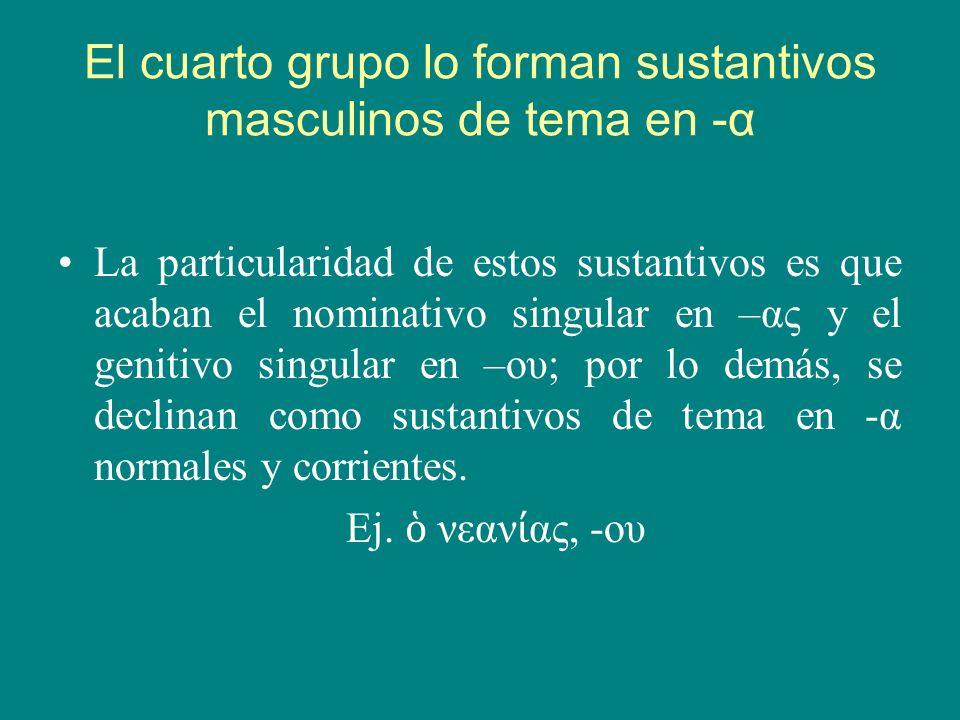 El cuarto grupo lo forman sustantivos masculinos de tema en -α