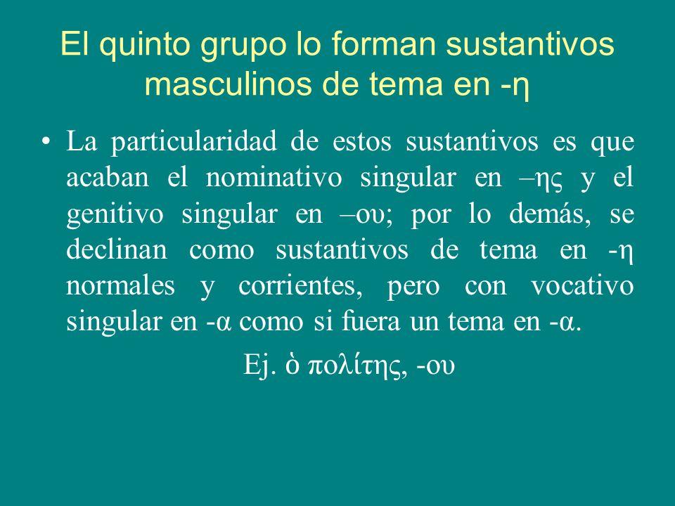 El quinto grupo lo forman sustantivos masculinos de tema en -η