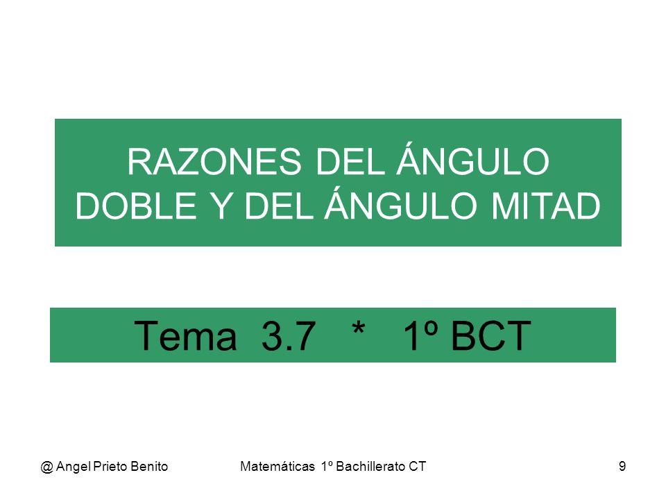 Tema 3.7 * 1º BCT RAZONES DEL ÁNGULO DOBLE Y DEL ÁNGULO MITAD