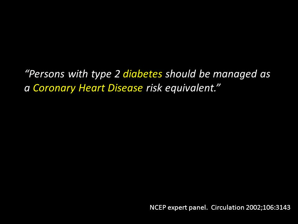 Persons with type 2 diabetes should be managed as a Coronary Heart Disease risk equivalent.