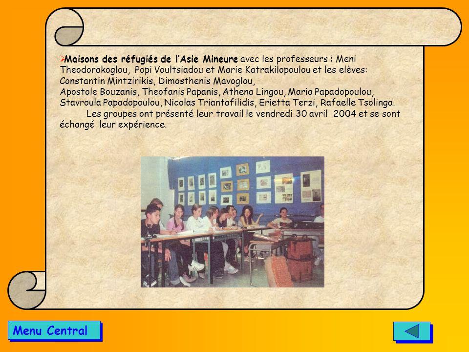 Maisons des réfugiés de l'Asie Mineure avec les professeurs : Meni Theodorakoglou, Popi Voultsiadou et Marie Katrakilopoulou et les elèves: Constantin Mintzirikis, Dimosthenis Mavoglou, Apostole Bouzanis, Theofanis Papanis, Athena Lingou, Maria Papadopoulou, Stavroula Papadopoulou, Nicolas Triantafilidis, Erietta Terzi, Rafaelle Tsolinga. Les groupes ont présenté leur travail le vendredi 30 avril 2004 et se sont échangé leur expérience.