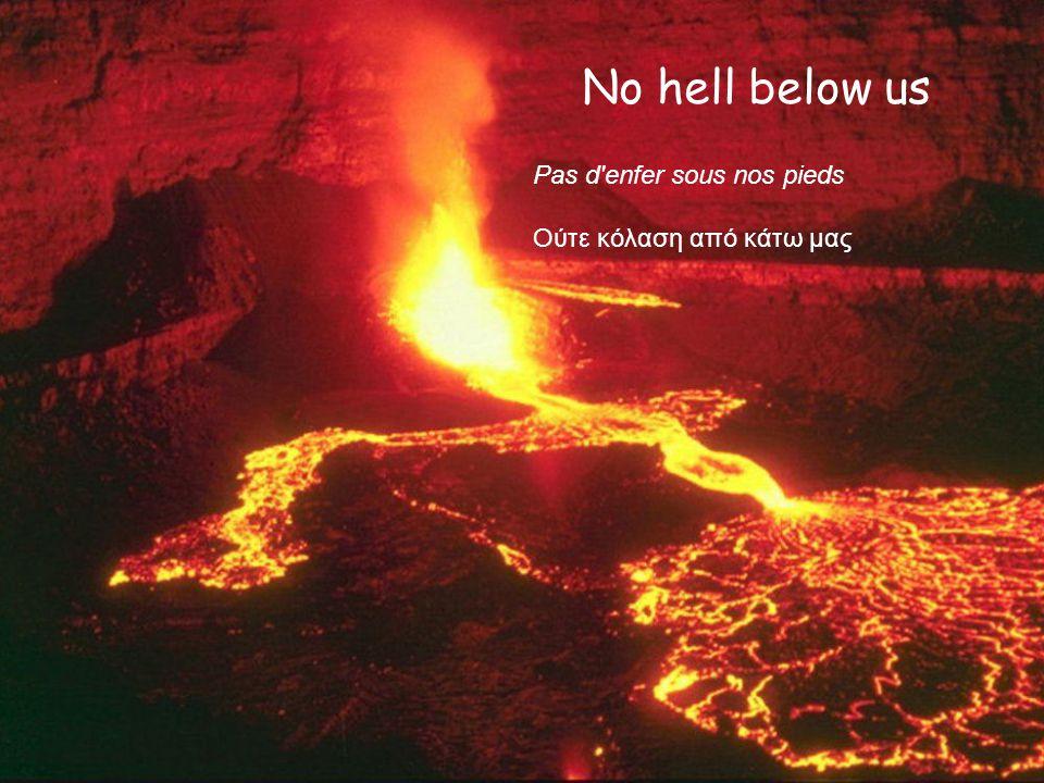 No hell below us Pas d enfer sous nos pieds Ούτε κόλαση από κάτω μας