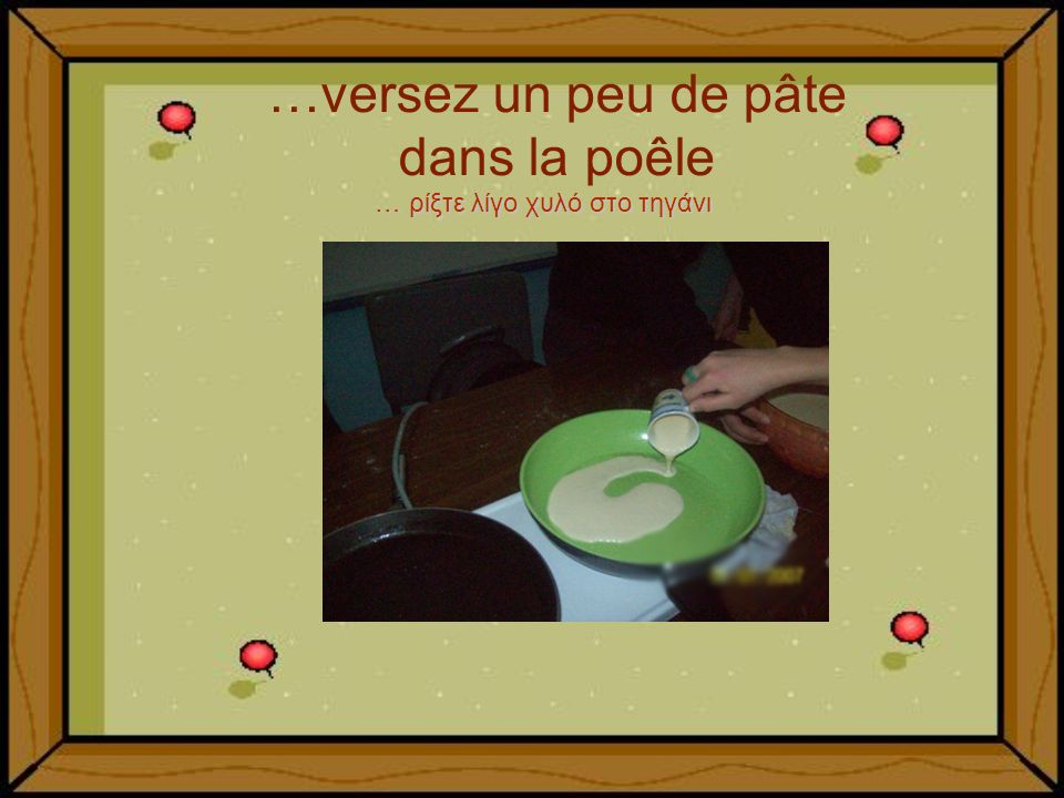 …versez un peu de pâte dans la poêle