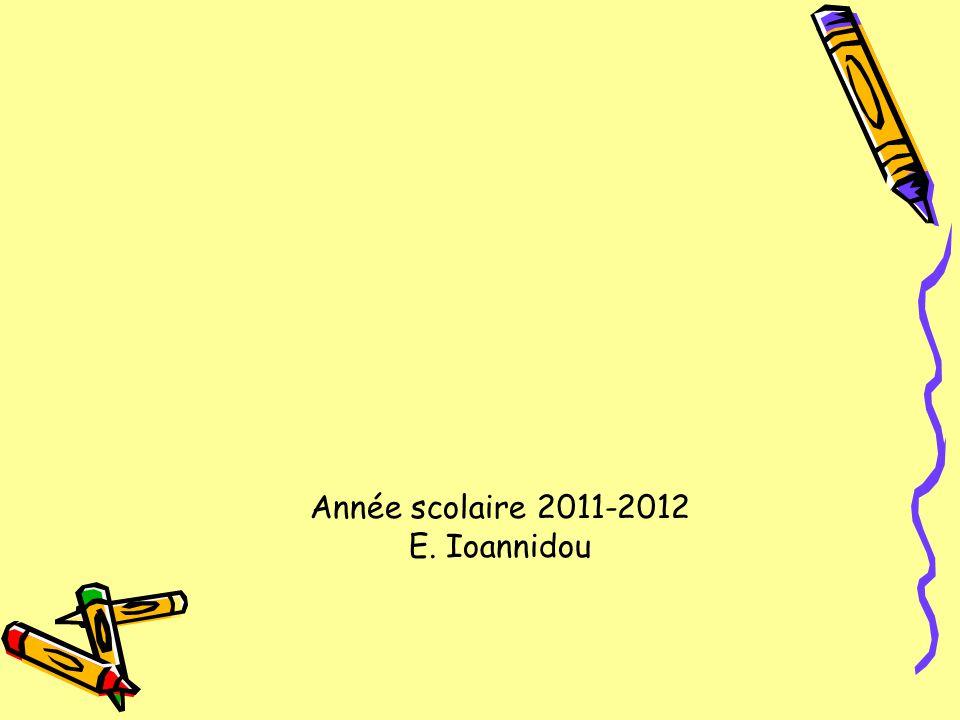 Année scolaire 2011-2012 E. Ioannidou