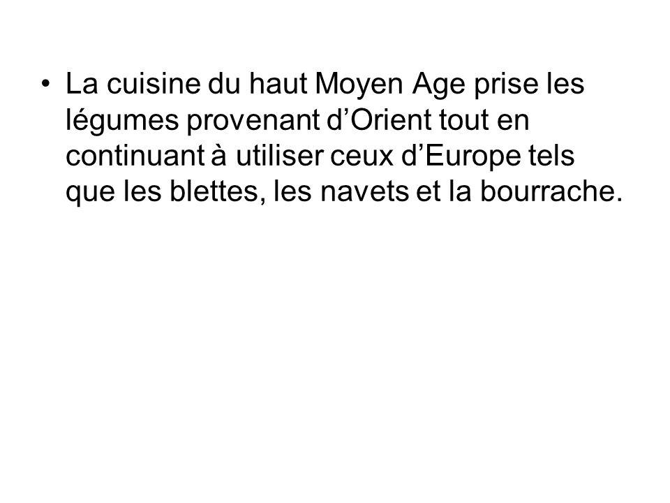 La cuisine du haut Moyen Age prise les légumes provenant d'Orient tout en continuant à utiliser ceux d'Europe tels que les blettes, les navets et la bourrache.
