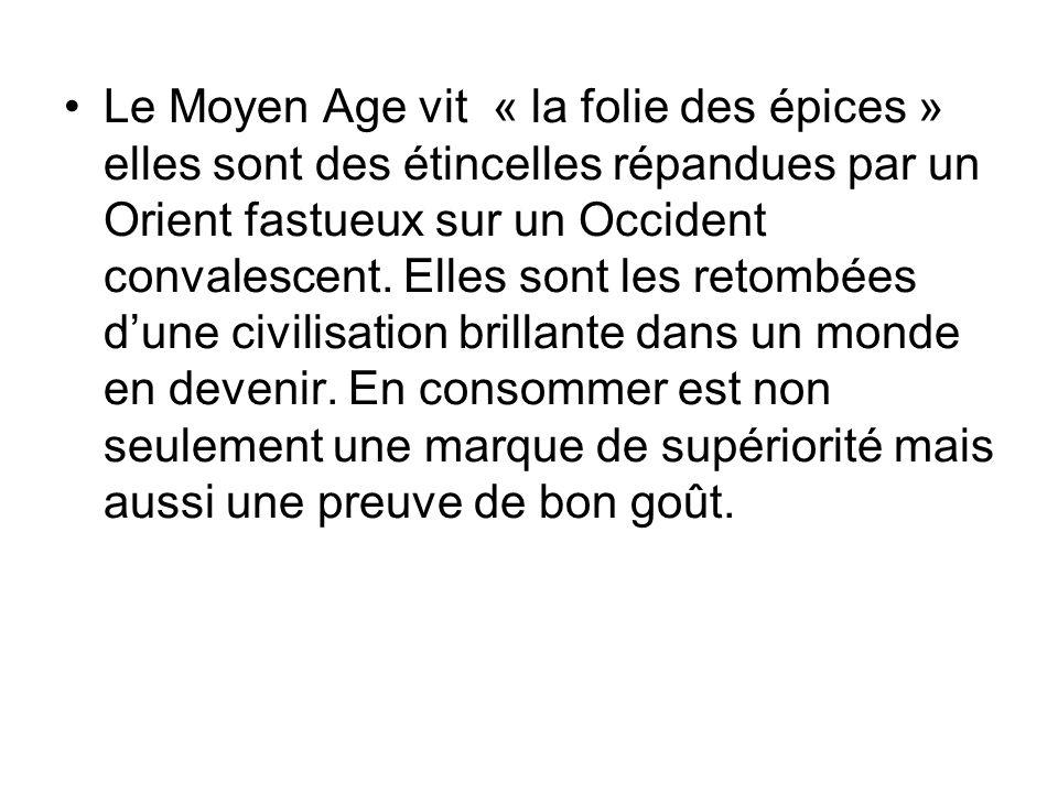 Le Moyen Age vit « la folie des épices » elles sont des étincelles répandues par un Orient fastueux sur un Occident convalescent.