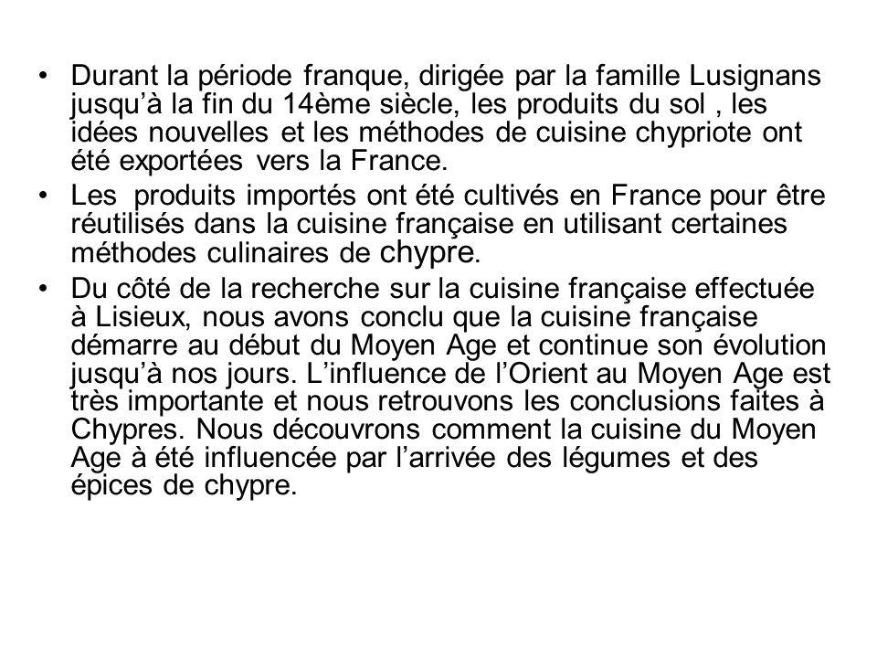 Durant la période franque, dirigée par la famille Lusignans jusqu'à la fin du 14ème siècle, les produits du sol , les idées nouvelles et les méthodes de cuisine chypriote ont été exportées vers la France.