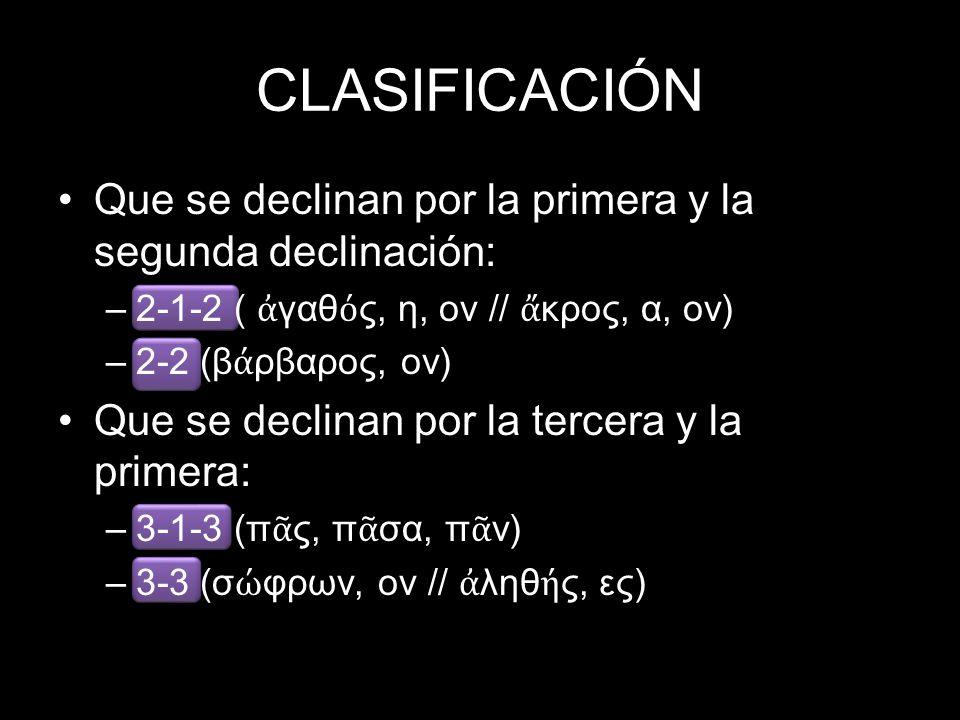 CLASIFICACIÓN Que se declinan por la primera y la segunda declinación: