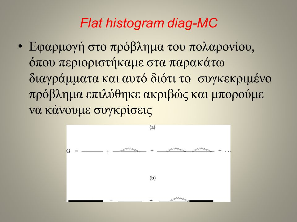 Flat histogram diag-MC