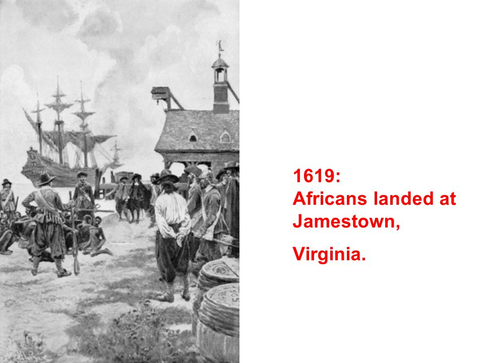 1619: Africans landed at Jamestown, Virginia.