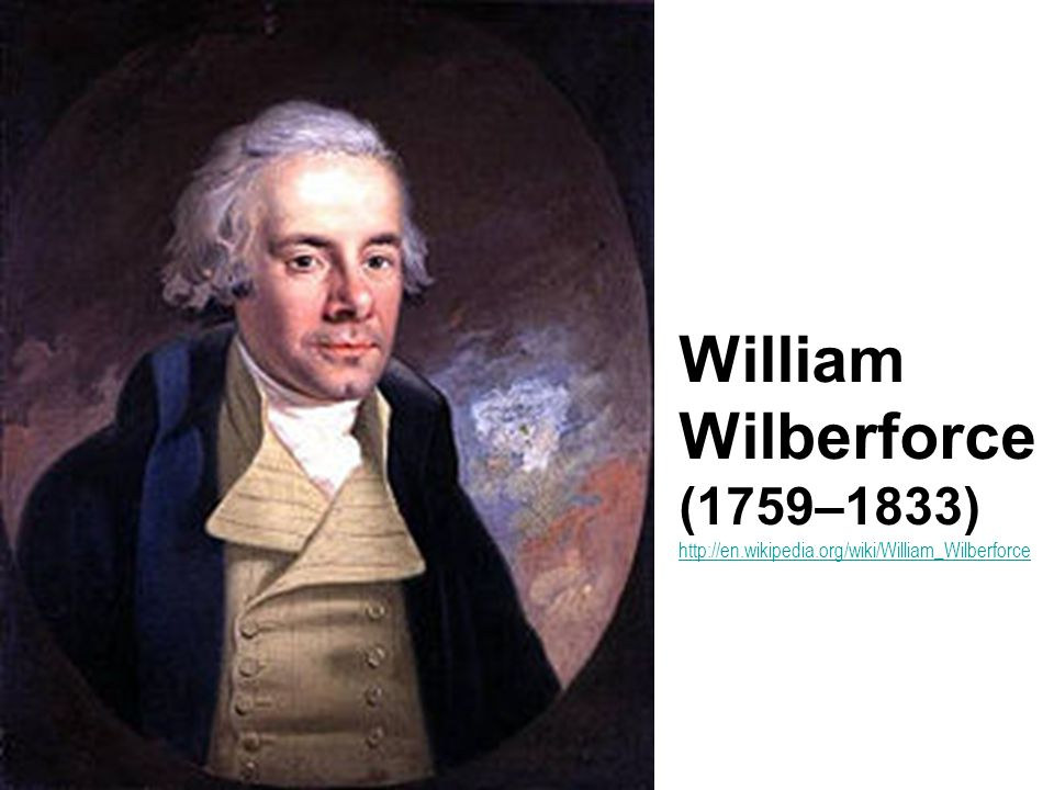 William Wilberforce (1759–1833) http://en. wikipedia