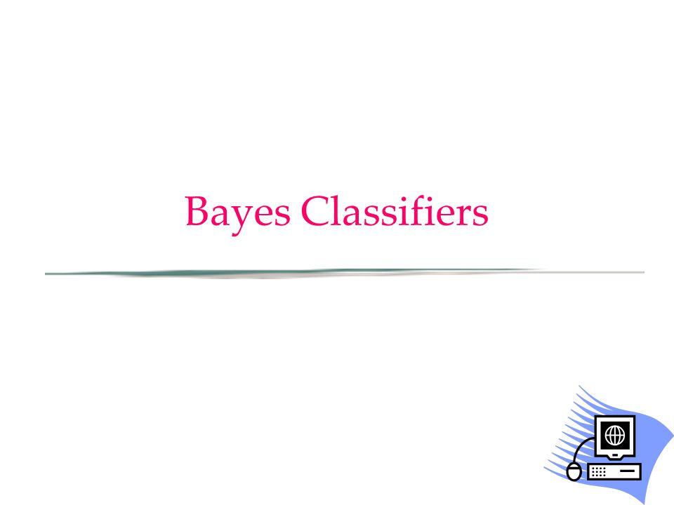 Bayes Classifiers