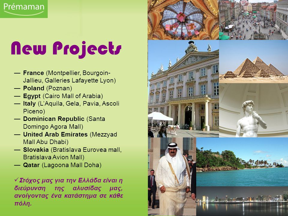 New Projects France (Montpellier, Bourgoin-Jallieu, Galleries Lafayette Lyon) Poland (Poznan) Egypt (Cairo Mall of Arabia)