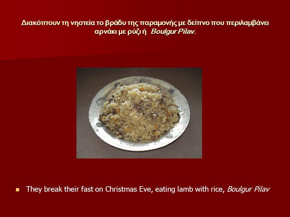 Διακόπτουν τη νηστεία το βράδυ της παραμονής με δείπνο που περιλαμβάνει αρνάκι με ρύζι ή Boulgur Pilav.