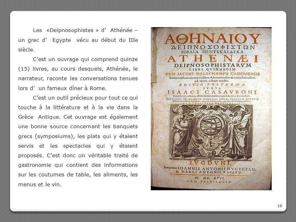 Les «Deipnosophistes » d' Athénée – un grec d' Egypte vécu au début du IIIe siècle.