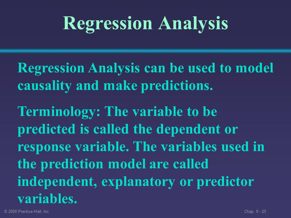 Regression Analysis Regression Analysis can be used to model causality and make predictions.