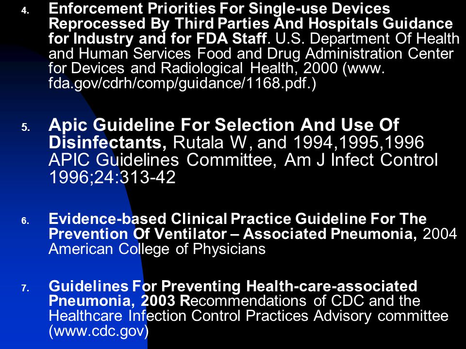 Enforcement Priorities For Single-use Devices Reprocessed By Third Parties And Hospitals Guidance for Industry and for FDA Staff. U.S. Department Of Health and Human Services Food and Drug Administration Center for Devices and Radiological Health, 2000 (www. fda.gov/cdrh/comp/guidance/1168.pdf.)