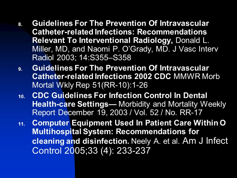 Guidelines For The Prevention Of Intravascular Catheter-related Infections: Recommendations Relevant To Interventional Radiology, Donald L. Miller, MD, and Naomi P. O'Grady, MD. J Vasc Interv Radiol 2003; 14:S355–S358