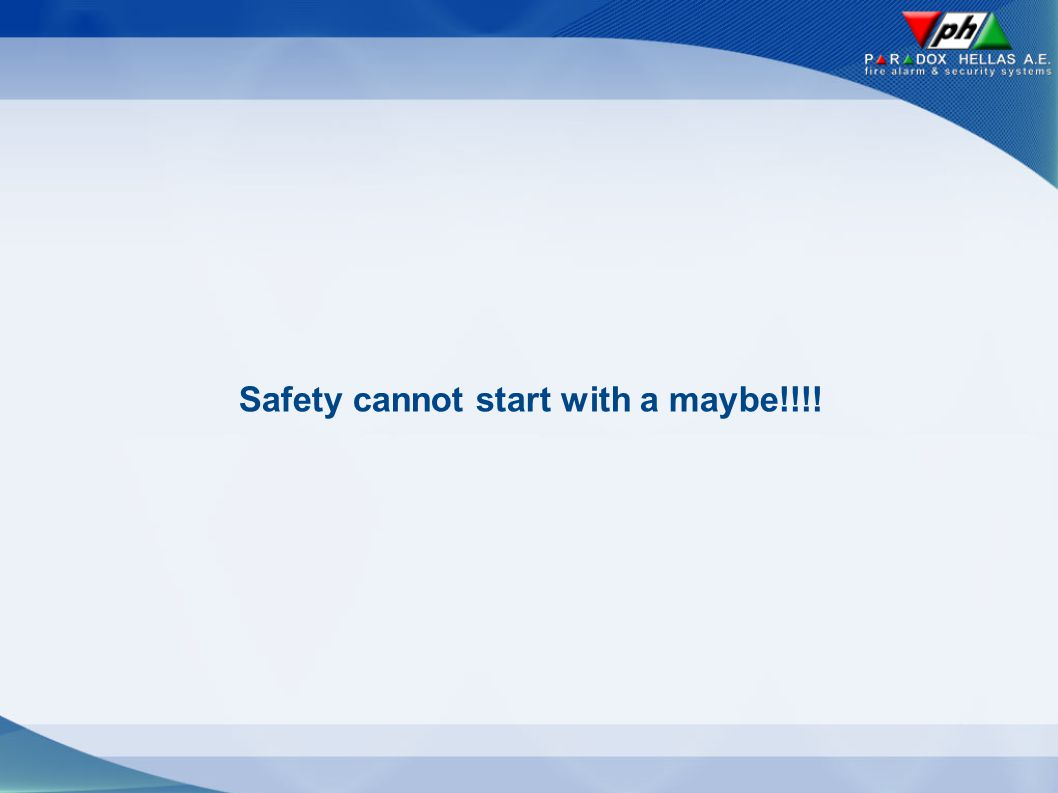 Safety cannot start with a maybe!!!!