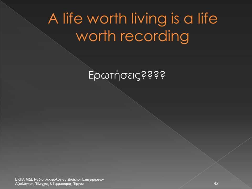 Α life worth living is a life worth recording