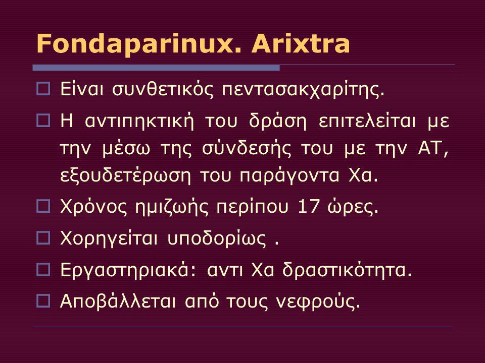 Fondaparinux. Arixtra Είναι συνθετικός πεντασακχαρίτης.