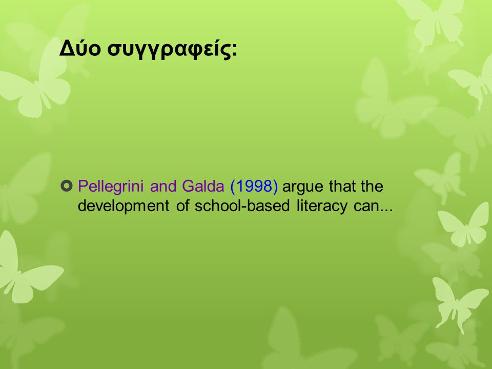 Δύο συγγραφείς: Pellegrini and Galda (1998) argue that the development of school-based literacy can...