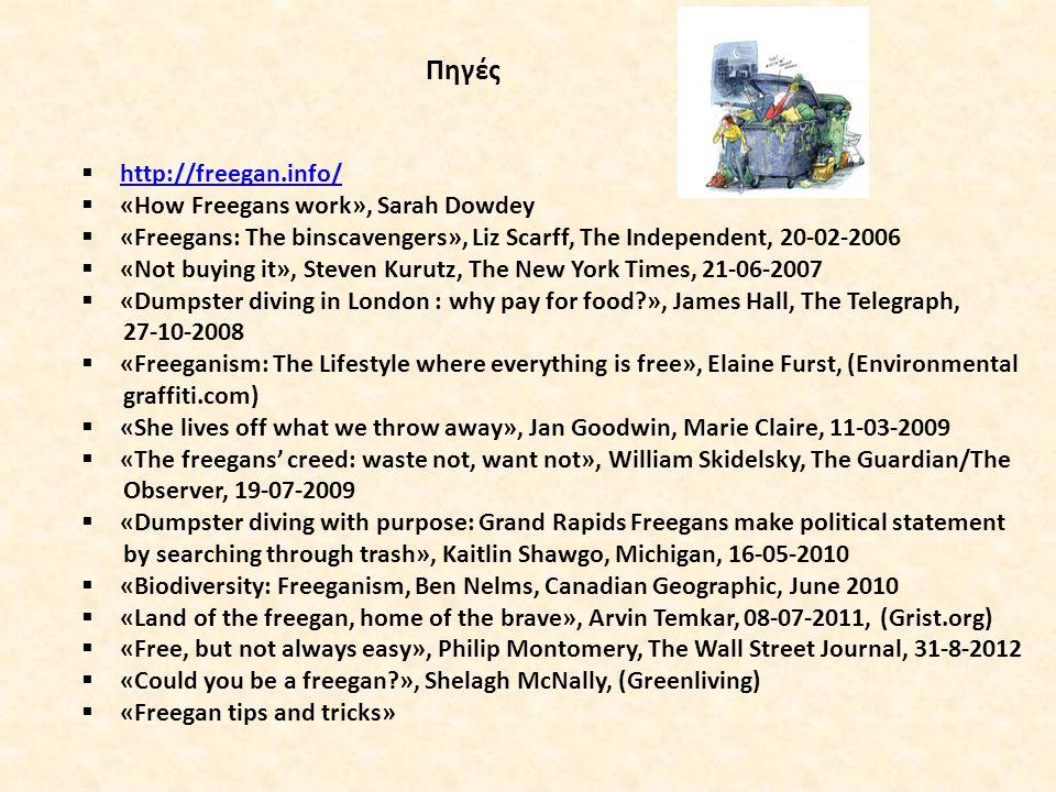 Πηγές http://freegan.info/ «How Freegans work», Sarah Dowdey. «Freegans: The binscavengers», Liz Scarff, The Independent, 20-02-2006.