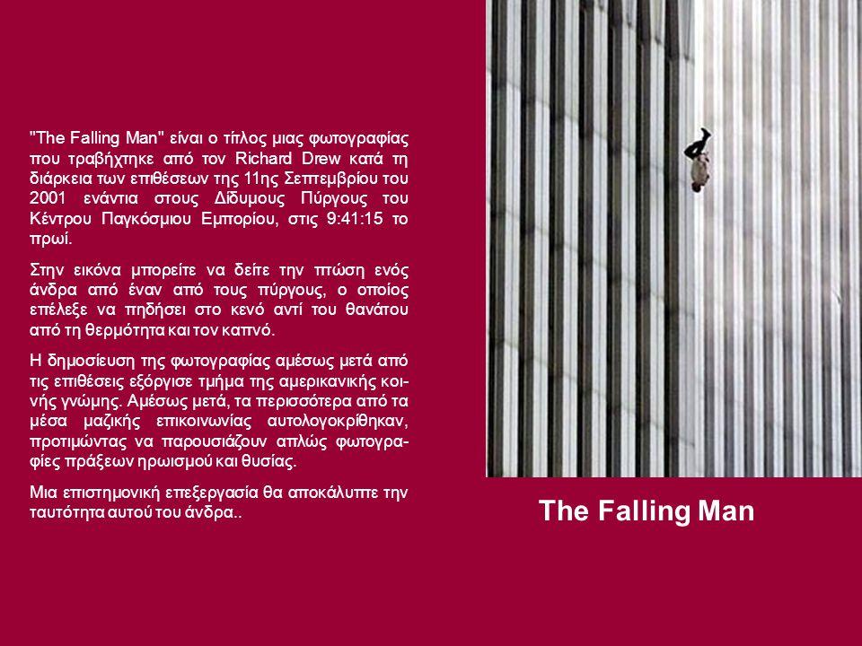 The Falling Man είναι ο τίτλος μιας φωτογραφίας που τραβήχτηκε από τον Richard Drew κατά τη διάρκεια των επιθέσεων της 11ης Σεπτεμβρίου του 2001 ενάντια στους Δίδυμους Πύργους του Κέντρου Παγκόσμιου Εμπορίου, στις 9:41:15 το πρωί.