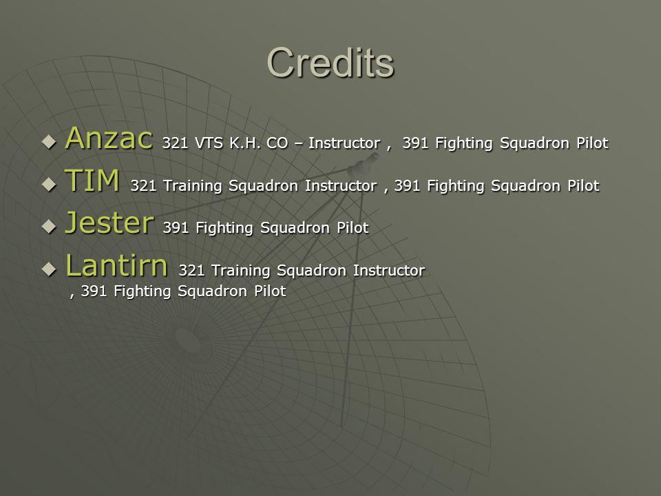 Credits Anzac 321 VTS K.H. CO – Instructor , 391 Fighting Squadron Pilot. TIM 321 Training Squadron Instructor , 391 Fighting Squadron Pilot.