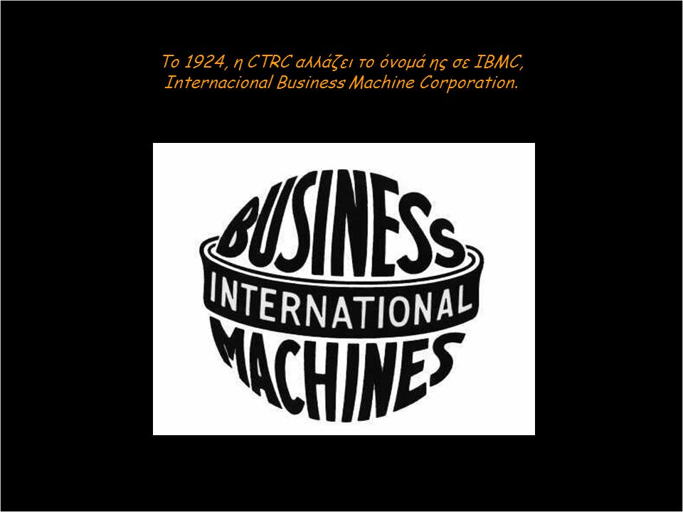 Το 1924, η CTRC αλλάζει το όνομά ης σε IBMC, Internacional Business Machine Corporation.