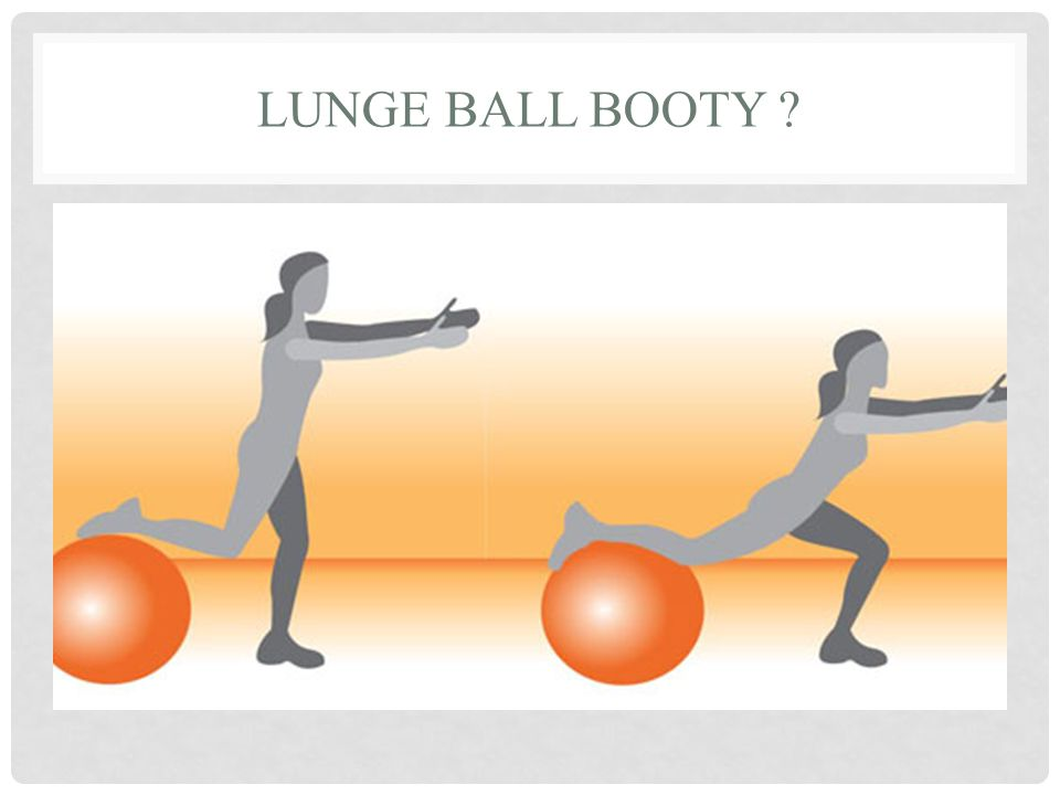 Lunge ball booty