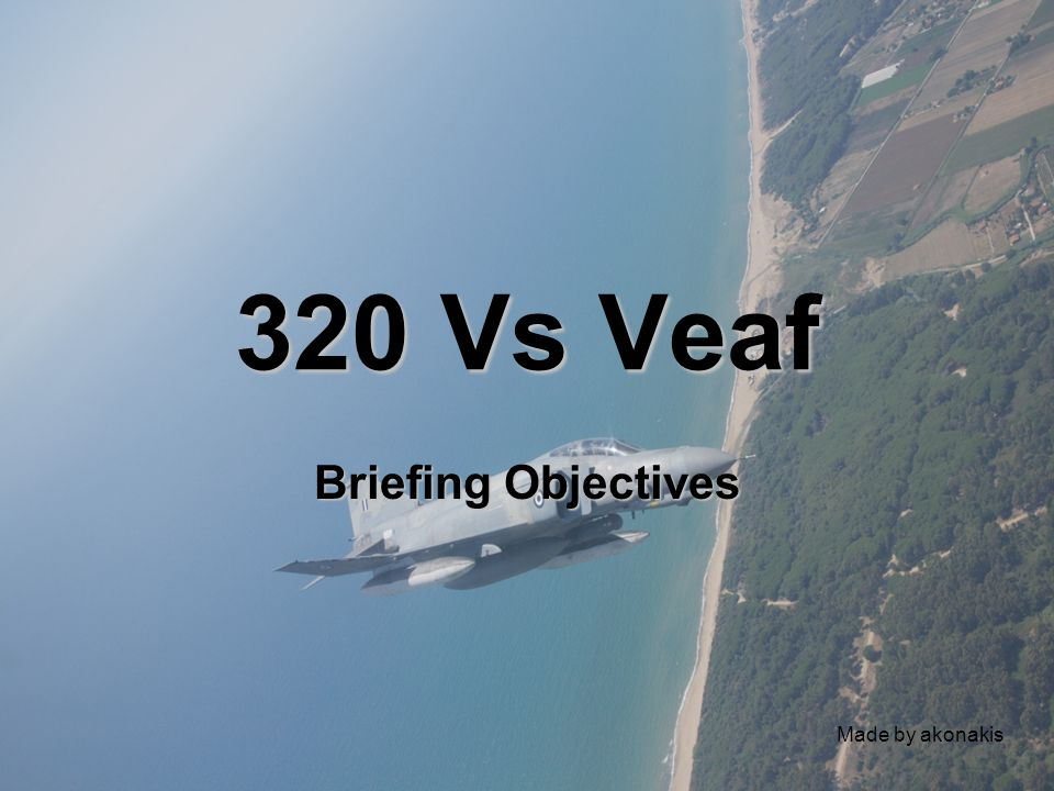320 Vs Veaf Briefing Objectives Made by akonakis