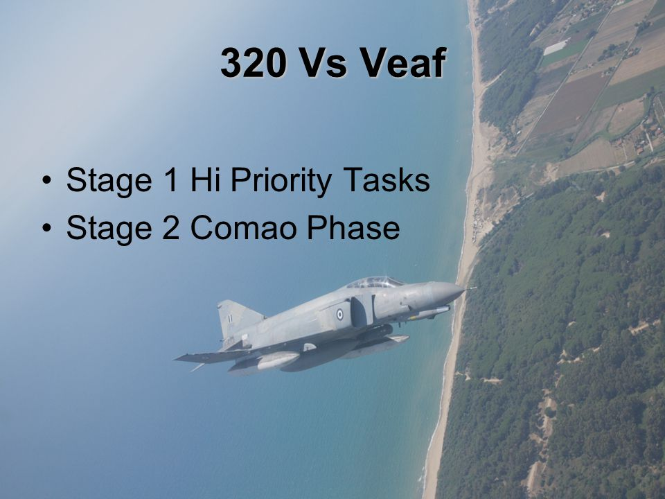 320 Vs Veaf Stage 1 Hi Priority Tasks Stage 2 Comao Phase